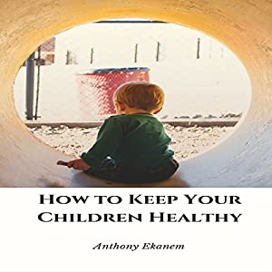 How to Keep Your Children Healthy Audiobook