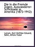 Die in die Fremde Zogen. Auswanderer-Schicksale in Amerika, 1873-1912, Larsen Karl Halfdan Eduard, 1110761546