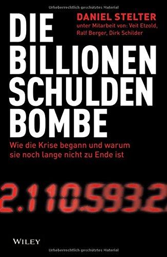 Die Billionen-Schuldenbombe: Wie die Krise begann und warum sie noch lange nicht zu Ende ist Gebundenes Buch – 10. April 2013 Daniel Stelter Veit Etzold Ralf Berger Dirk Schilder