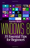 Windows 8: 35 Essential Tips for Beginners, Katrina Abiasi, 1495205843