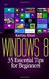 Windows 8: 35 Essential Tips for Beginners, Katrina Abiasi, 1495205843