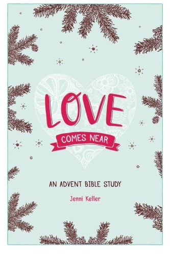 Love Comes Near: An Advent Bible Study PDF