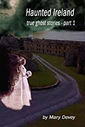 Haunted Ireland: True Ghost Stories Part 1