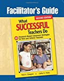 Facilitator's Guide to What Successful Teachers Do: 101 Research-Based Classroom Strategies for New and Veteran Teachers