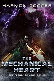 The Mechanical Heart: (Book Five) (The Feedback Loop 5) by [Cooper, Harmon]