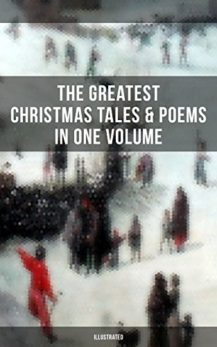 the-greatest-christmas-tales-poems-in-one-volume-illustrated-a-christmas-carol-the-gift-of-the-magi-