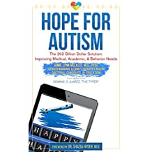 Hope for Autism: The 262 Billion Dollar Solution: Improving Medical, Academic, and Behavioral Solutions