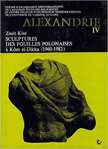 Livres gratuits en ligne Sculptures des fouilles polonaises à Kôm el-Dikka, 1960-1982 (Alexandrie) pdf, epub