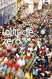 Latitude Zero[LATITUDE ZERO][Hardcover]