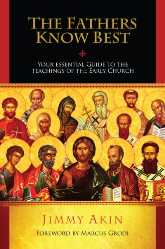The Fathers Know Best - Your Essential Guide to the Teachings of the Early Church by Brand: Catholic Answers