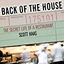 Back of the House: The Secret Life of a Restaurant Audiobook by Scott Haas Narrated by Johnny Heller