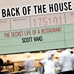 Back of the House: The Secret Life of a Restaurant | Scott Haas