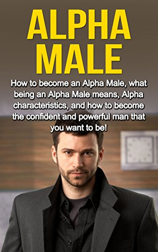 How to get the alpha male