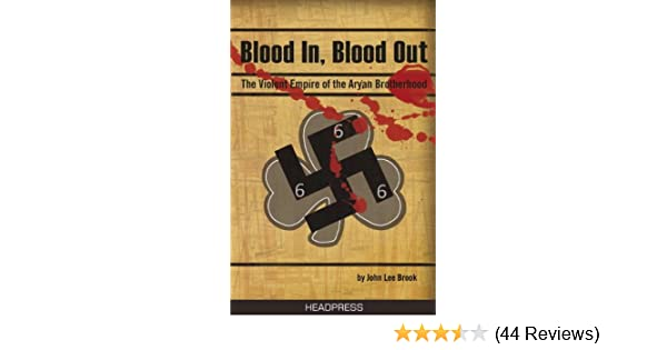 Blood In, Blood Out. The Violent Empire of the Aryan Brotherhood