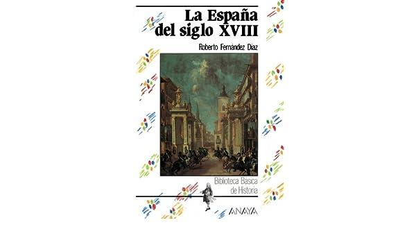 La España del siglo XVIII: La Espana Del Siglo Xviii Historia ...