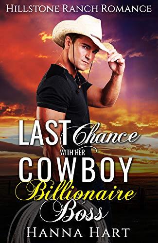 Last Chance With Her Cowboy Billionaire Boss (Hillstone Ranch Romance)