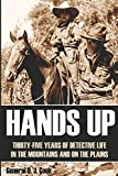 Hands Up: 35 Years of Detective Life in the Mountains and on the Plains (Annotated)