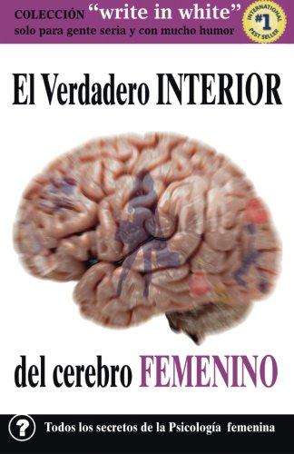 El Verdadero interior del Cerebro FEMENINO (Write in White) (Interlingua Edition)