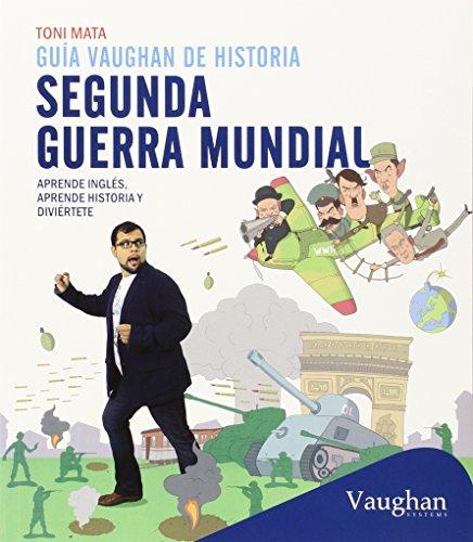 Descargar Libro Guía Vaughan De Historia: Segunda Guerra Mundial: Aprende Inglés, Aprende Historia Y Diviértete Toni Mata