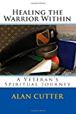 Healing the Warrior Within, Alan Cutter, 1499597886