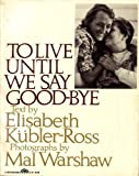 img - for To Live Until We Say Good-bye book / textbook / text book