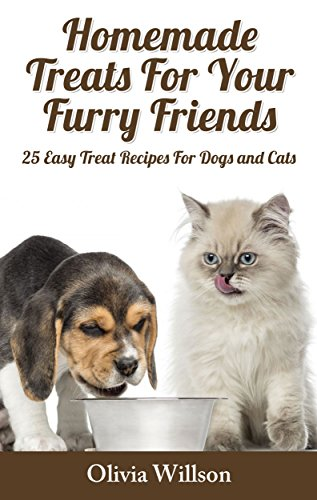 Homemade Treats For Your Furry Friends: 25 Easy Treat Recipes For Cats and ()
