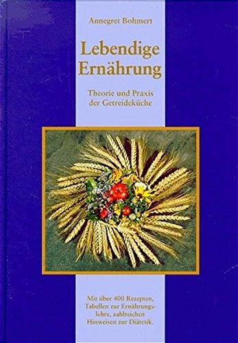 Lebendige Ernährung: Theorie und Praxis der Getreideküche