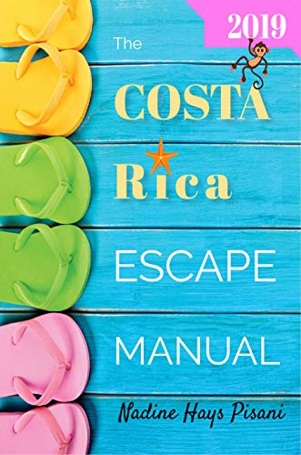 The Costa Rica Escape Manual 2019 (Happier Than A Billionaire Book 6)