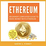 Ethereum: Beginner's Simplified Guide to Make Money with Ethereum: Ethereum, Bitcoin, Cryptocurrency, Digital Currency, Digital Currencies, Investing, Book 1 | Gavin S. Finney