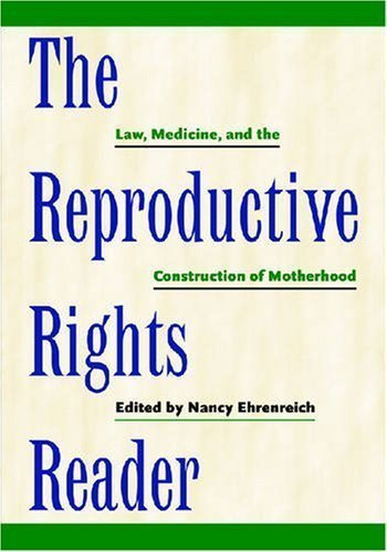 The Reproductive Rights Reader: Law, Medicine, and the Construction of Motherhood (Critical America (New York University Paperback)) unknown Edition by unknown (2008)