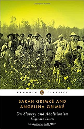 on slavery and abolitionism essays and letters penguin classics  on slavery and abolitionism essays and letters penguin classics sarah grimke angelina grimke mark perry 9780143107514 com books