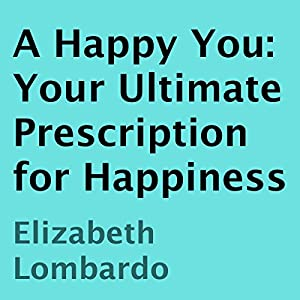 A Happy You: Your Ultimate Prescription for Happiness Audiobook