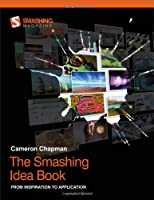 The Smashing Idea Book: From Inspiration to Application Front Cover