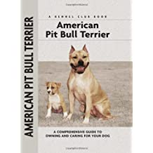 American Pit Bull Terrier: A Comprehensive Guide to Owning and Caring for Your Dog (Comprehensive Owner's Guide)