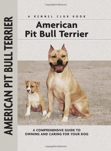 American Pit Bull Terrier: A Comprehensive Guide to Owning and Caring for Your Dog (Comprehensive Owner's Guide) - American Pit Bull Kennels