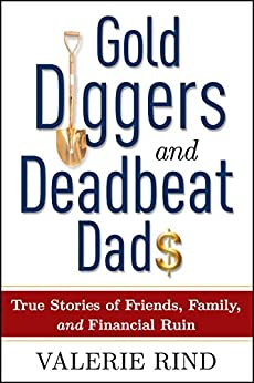 Gold Diggers and Deadbeat Dads: True Stories of Friends, Family, and Financial Ruin by [Rind, Valerie]