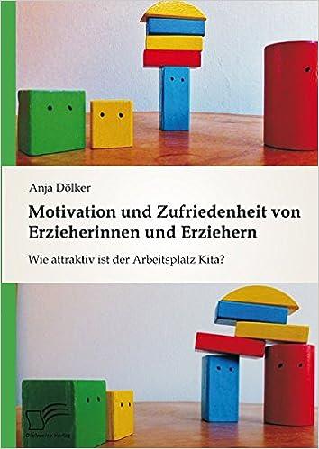 Book Motivation und Zufriedenheit von Erzieherinnen und Erziehern: Wie attraktiv ist der Arbeitsplatz Kita?