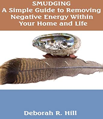 Smudging A Simple Guide To Remove Negative Energy Within