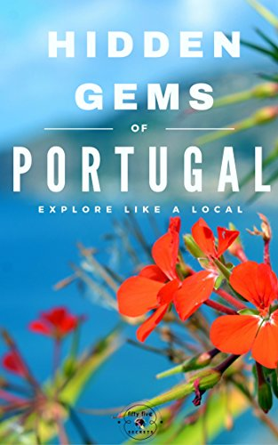 Hidden Gems of PORTUGAL - Locals Complete Travel Guide for Portugal: 5 TRAVEL Guides in 1 : Porto, Lisbon, Algarve, Madeira, Azores by 55 Secrets, Portugal Travel Guide, Antonio Araujo