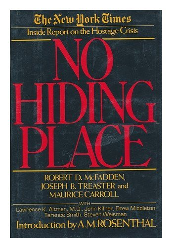 No Hiding Place : the New York Times Inside Report on the Hostage Crisis / Robert D. McFadden, Joseph B. Treaster, and Maurice Carroll ; with Contributions by Lawrence K. Altman ... [Et Al. ] ; Introduction by A. M. Rosenthal