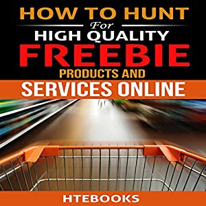 How to Hunt for High Quality Freebie Products and Services Online Audiobook