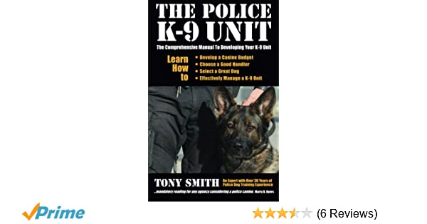 The police k 9 unit the comprehensive manual to developing your k 9 the police k 9 unit the comprehensive manual to developing your k 9 unit tony smith 9781494432140 amazon books fandeluxe Gallery