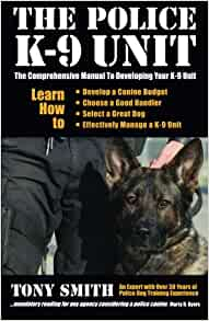 The Police K-9 Unit: The Comprehensive Manual To Developing Your K-9 ...