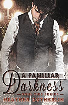 A Familiar Darkness (Soul Ties Book 1) by [Sutherlin, Heather]