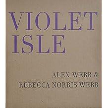 Alex Webb & Rebecca Norris Webb: Violet Isle: Second Edition