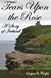 img - for Tears Upon the Rose: A Story of Ireland book / textbook / text book