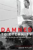 Damned to Eternity: The Story of the Man Who They Said Caused the Flood