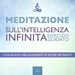 Meditazione - Meditazione sull'Intelligenza Infinita [Meditation - Meditation Infinite Intelligence]: Esercizio guidato [Guided Technique]   Paul Green
