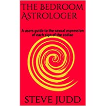 The Bedroom Astrologer: A users guide to the sexual expression of each sign of the zodiac