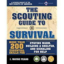 The Scouting Guide to Survival: More than 200 Essential Skills for Staying Warm, Building a Shelter, and Signaling for Help